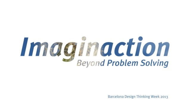 Imaginaction: Beyond Problem Solving
