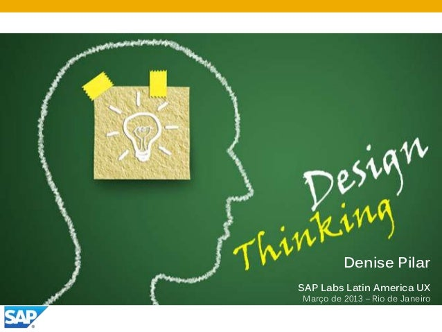 © 2012 SAP AG. All rights reserved. Denise Pilar SAP Labs Latin America UX Março de 2013 – Rio de Janeiro
