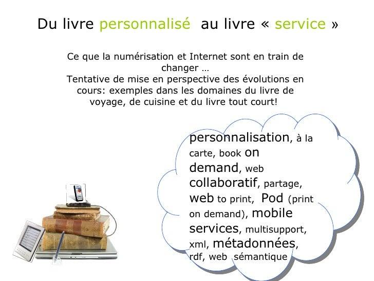Du livre  personnalisé   au livre « service »   Ce que la numérisation et Internet sont en train de changer … Tentative ...