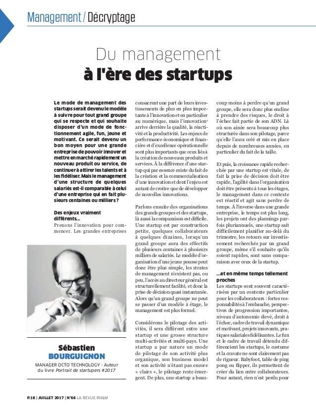 P.18 | JUILLET 2017 | N°66 LA REVUE RH&M Management/Décryptage Le mode de management des startups serait devenu le modèl...