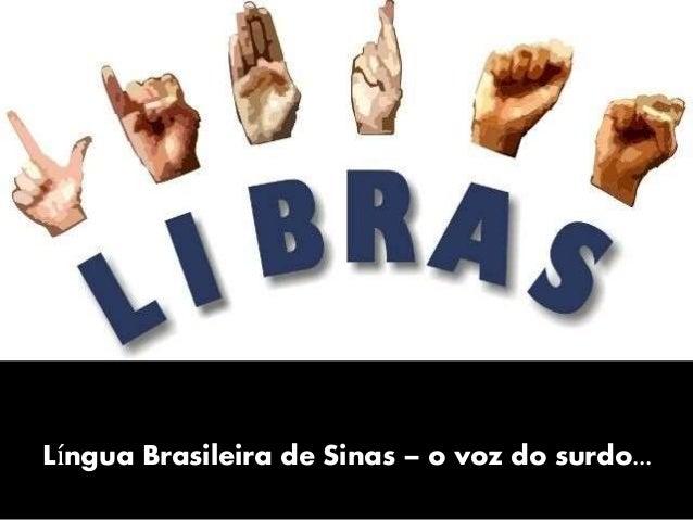 Língua Brasileira de Sinas – o voz do surdo...