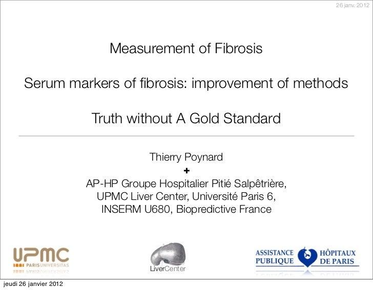 26 janv. 2012                             Measurement of Fibrosis       Serum markers of fibrosis: improvement of methods  ...