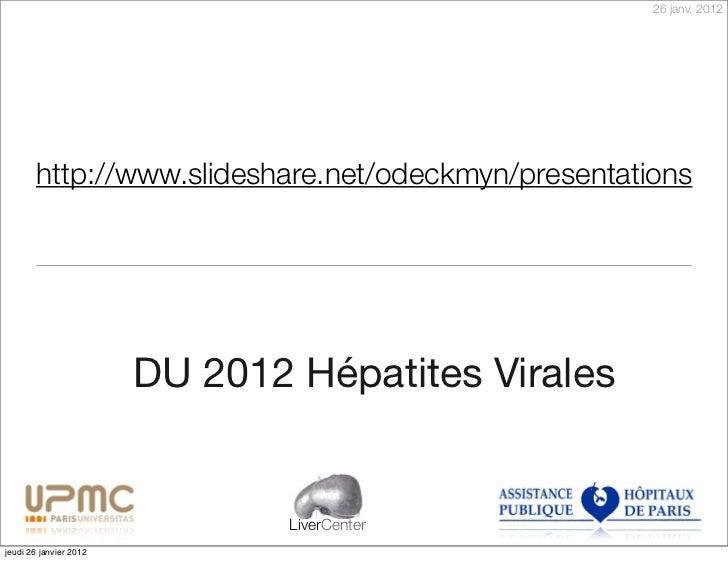 26 janv. 2012       http://www.slideshare.net/odeckmyn/presentations                        DU 2012 Hépatites Virales     ...