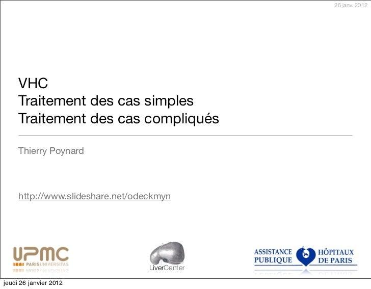 26 janv. 2012     VHC     Traitement des cas simples     Traitement des cas compliqués     Thierry Poynard     http://www....