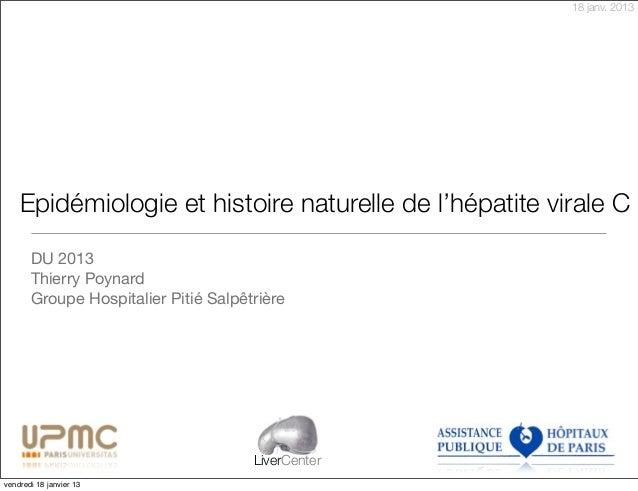 18 janv. 2013    Epidémiologie et histoire naturelle de l'hépatite virale C       DU 2013       Thierry Poynard       Grou...
