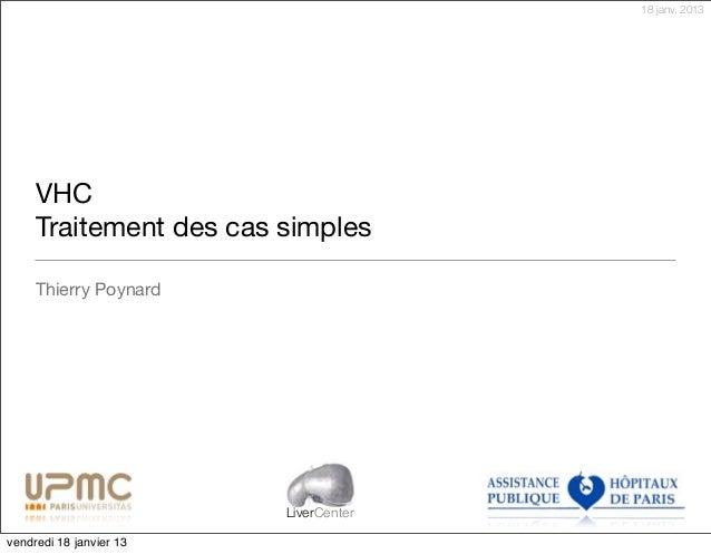 18 janv. 2013     VHC     Traitement des cas simples     Thierry Poynard                         LiverCentervendredi 18 ja...