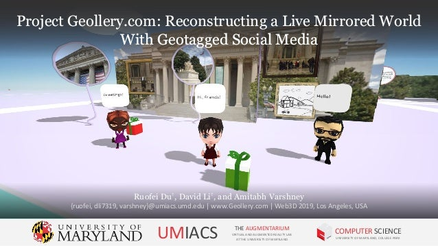 Project Geollery.com: Reconstructing a Live Mirrored World With Geotagged Social Media Ruofei Du† , David Li† , and Amitab...