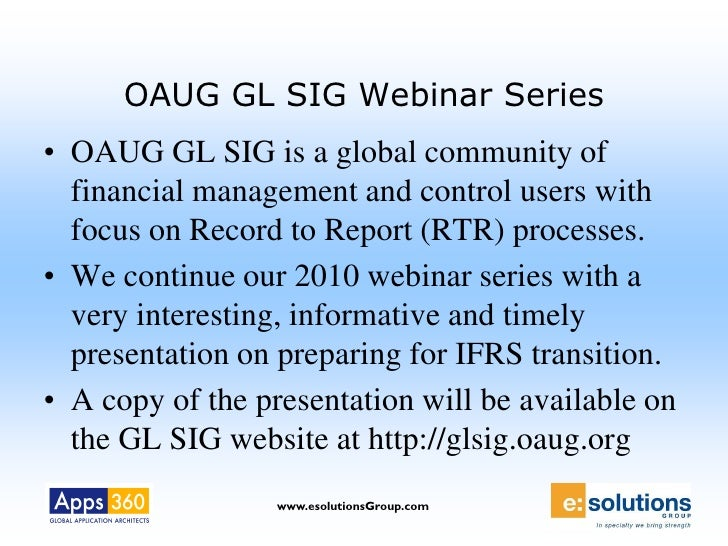 OAUG GL SIG Webinar Series • OAUG GL SIG is a global community of   financial management and control users with   focus on...