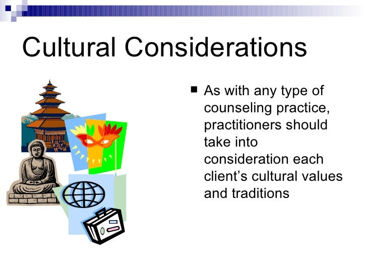 cultural considerations in counseling Be aware of cultural protocol in addressing family members involve the decision -maker, if appropriate, in getting help be aware that decision-making roles may shift over time.
