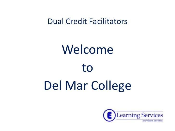 Dual Credit Facilitators<br />Welcome<br />to<br />Del Mar College<br />