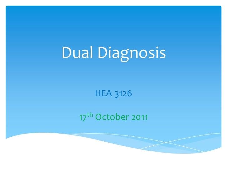 Dual Diagnosis     HEA 3126  17th October 2011