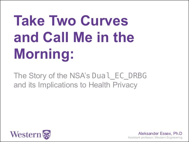 Take Two Curves and Call Me in the Morning: !  The Story of the NSA's Dual_EC_DRBG and its Implications to Health Privacy ...