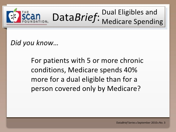 <ul><li>Data Brief  Series   ●  September 2010   ●  No. 3 </li></ul>Dual Eligibles and Medicare Spending <ul><li>For patie...