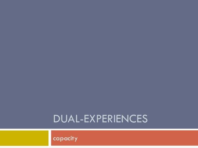 DUAL-EXPERIENCES capacity
