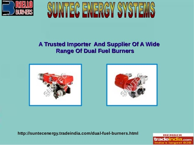 A Trusted Importer And Supplier Of A WideA Trusted Importer And Supplier Of A Wide Range Of Dual Fuel BurnersRange Of Dual...