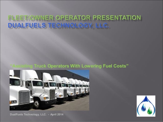 "DualFuels Technology, LLC. - April 2014 ""Assisting Truck Operators With Lowering Fuel Costs"""