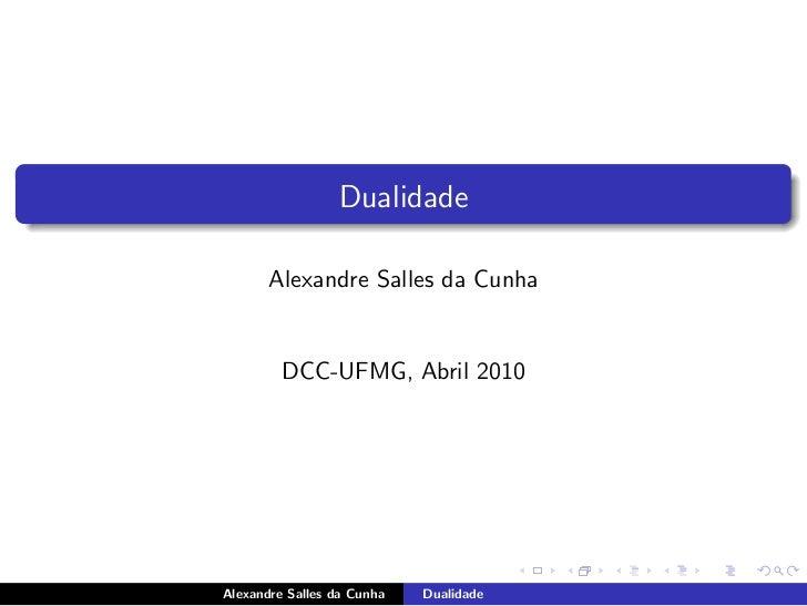 Dualidade       Alexandre Salles da Cunha         DCC-UFMG, Abril 2010Alexandre Salles da Cunha   Dualidade