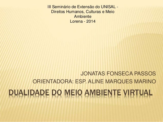 III Seminário de Extensão do UNISAL -  Direitos Humanos, Culturas e Meio  Ambiente  Lorena - 2014  JONATAS FONSECA PASSOS ...