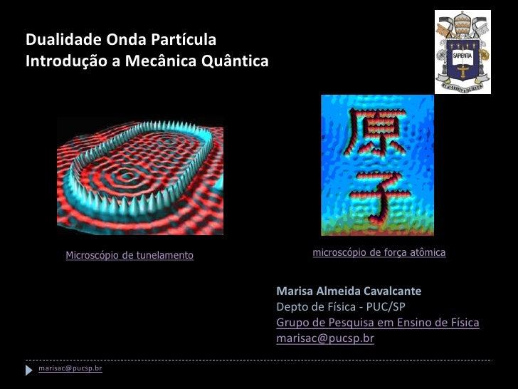 Dualidade Onda Partícula Introdução a Mecânica Quântica            Microscópio de tunelamento                       micros...