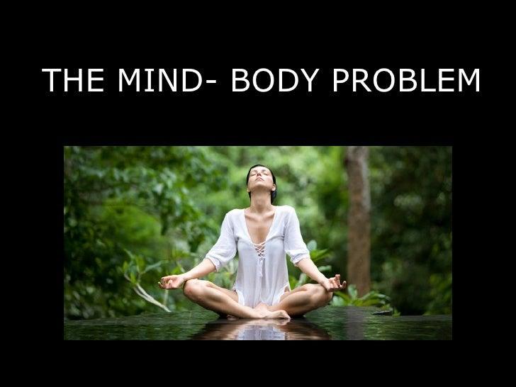 THE MIND - BODY PROBLEM