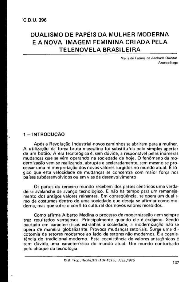 C.D.U. 396  DUALISMO DE PAPÉIS DA MULHER MODERNA E A NOVA IMAGEM FEMININA CRIADA PELA TELENOVELA BRASILEIRA Maria de Fátim...