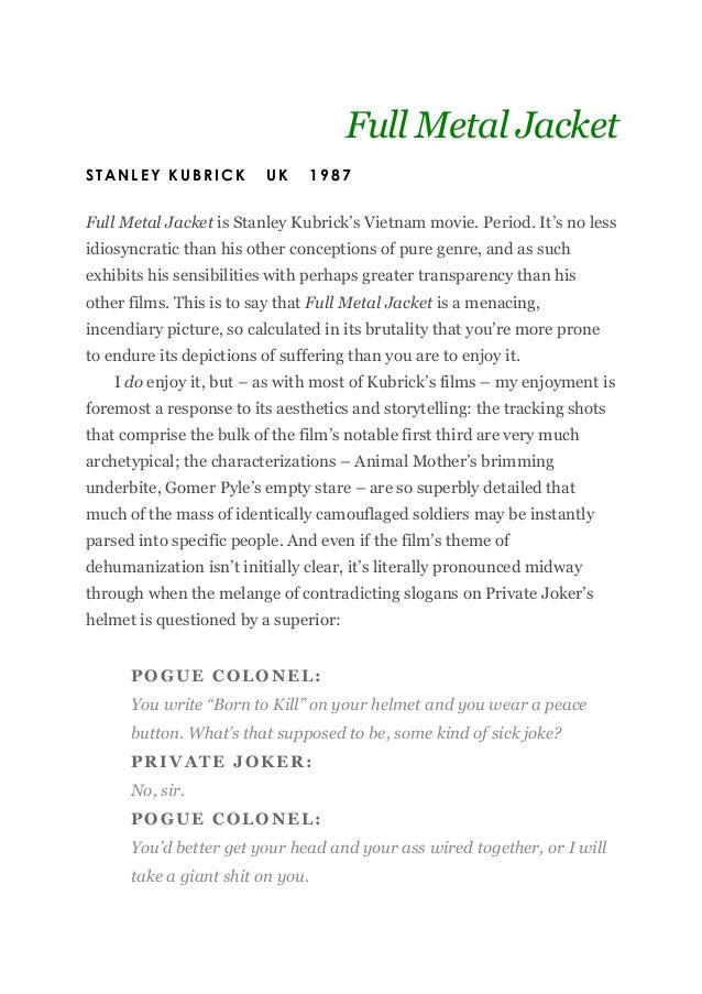 Full Metal JacketSTANLEY KUBRICK           UK      1987Full Metal Jacket is Stanley Kubrick's Vietnam movie. Period. It's ...
