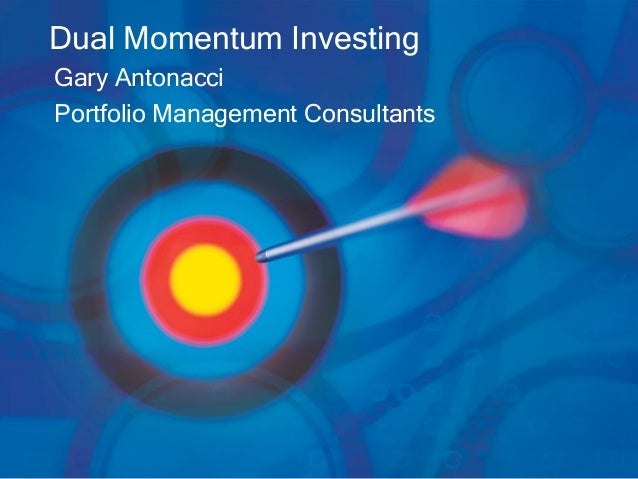 Dual Momentum Investing Gary Antonacci Portfolio Management Consultants