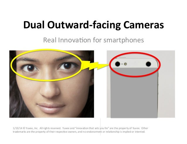 Dual	   Outward-­‐facing	   Cameras	    Real	   Innova*on	   for	   smartphones	     1/13/14	   ©	   Yuvee,	   Inc.	   	  ...