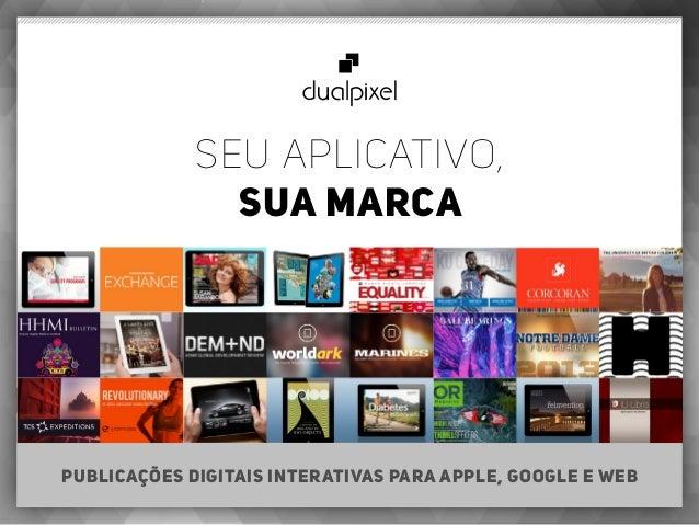seu aplicativo, sua marca Publicações Digitais Interativas para Apple, Google e Web