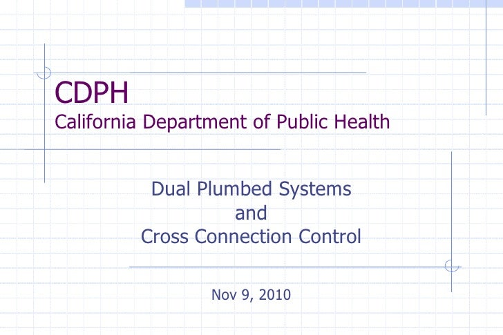 CDPHCalifornia Department of Public Health          Dual Plumbed Systems                   and         Cross Connection Co...