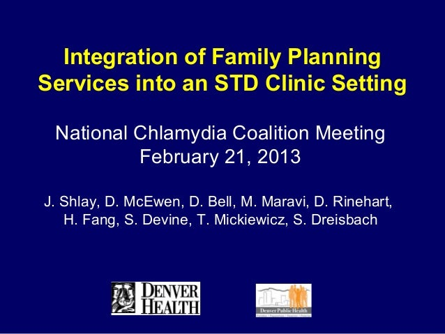 Integration of Family PlanningServices into an STD Clinic Setting National Chlamydia Coalition Meeting          February 2...