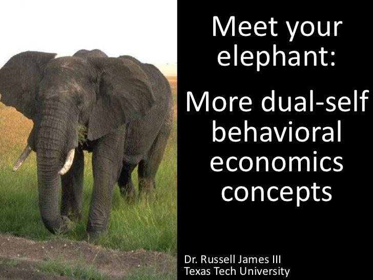 Meet your elephant:More dual-self behavioral economics concepts<br />Dr. Russell James III <br />Texas Tech University<br />