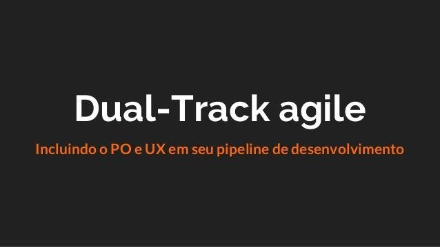 Dual-Track agile Incluindo o PO e UX em seu pipeline de desenvolvimento