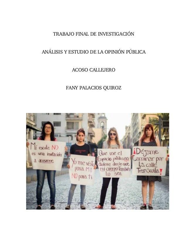 TRABAJO FINAL DE INVESTIGACIÓN ANÁLISIS Y ESTUDIO DE LA OPINIÓN PÚBLICA ACOSO CALLEJERO FANY PALACIOS QUIROZ