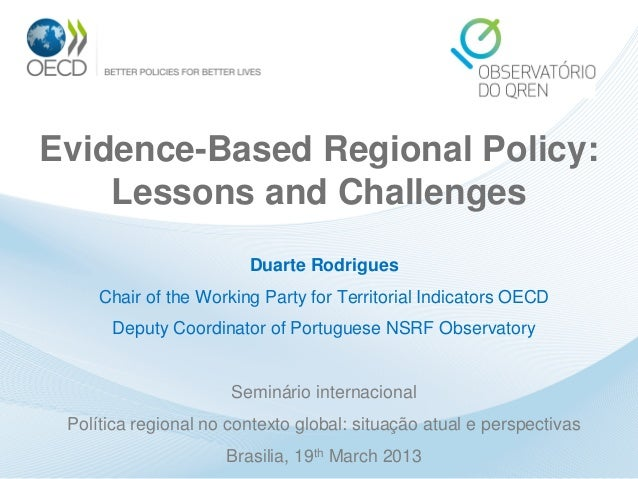 Evidence-Based Regional Policy: Lessons and Challenges Duarte Rodrigues  Chair of the Working Party for Territorial Indica...
