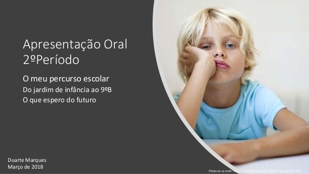 """Apresentação Oral 2ºPeríodo O meu percurso escolar Do jardim de infância ao 9ºB O que espero do futuro Photo on <a href=""""h..."""