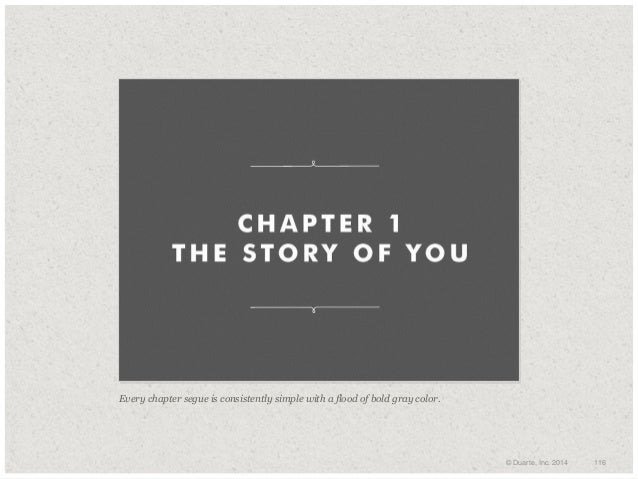 Every chapter segue is consistently simple with a flood of bold gray color.  © Duarte, Inc. 2014  116