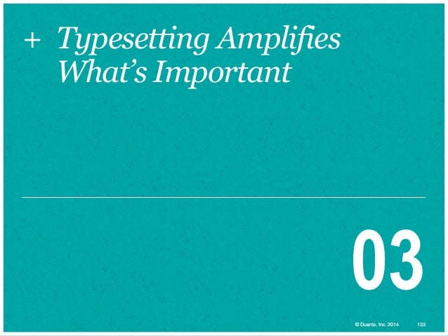 + Typesetting Amplifies What's Important  03 © Duarte, Inc. 2014  133