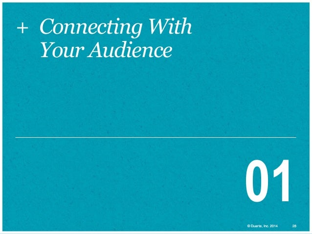 + Connecting With Your Audience  01 © Duarte, Inc. 2014  28