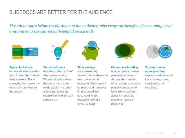 SLIDEDOCS ARE BETTER FOR THE AUDIENCE The advantages below trickle down to the audience, who reaps the benefits of consumi...