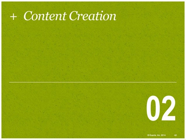 + Content Creation  02 © Duarte, Inc. 2014  42