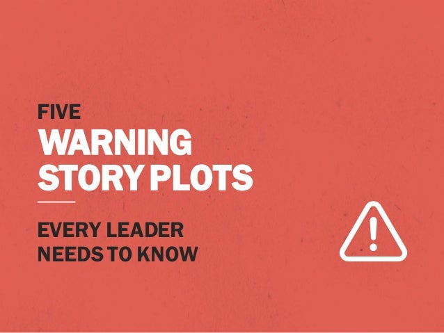 FIVE WARNING STORYPLOTS EVERY LEADER NEEDS TO KNOW