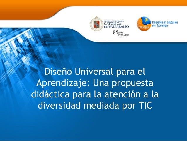 Diseño Universal para el Aprendizaje: Una propuesta didáctica para la atención a la diversidad mediada por TIC