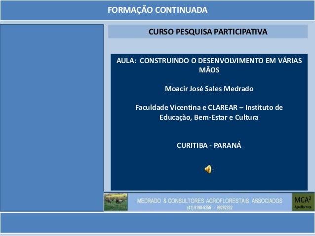 FORMAÇÃO CONTINUADA        CURSO PESQUISA PARTICIPATIVA AULA: CONSTRUINDO O DESENVOLVIMENTO EM VÁRIAS                     ...