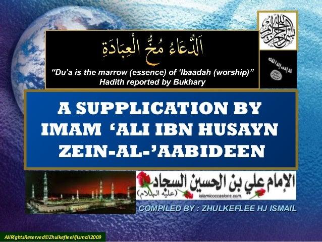 A SUPPLICATION BY IMAM 'ALI IBN HUSAYN ZEIN-AL-'AABIDEEN COMPILED BY : ZHULKEFLEE HJ ISMAILCOMPILED BY : ZHULKEFLEE HJ ISM...