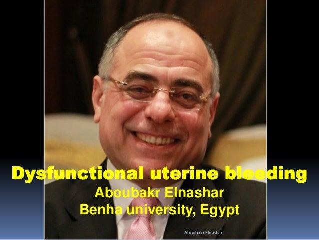 Dysfunctional uterine bleeding Aboubakr Elnashar Benha university, Egypt Aboubakr Elnashar