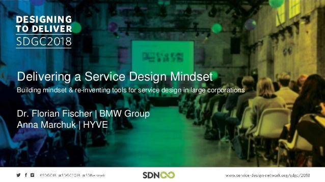 Delivering a Service Design Mindset Building mindset & re-inventing tools for service design in large corporations Dr. Flo...