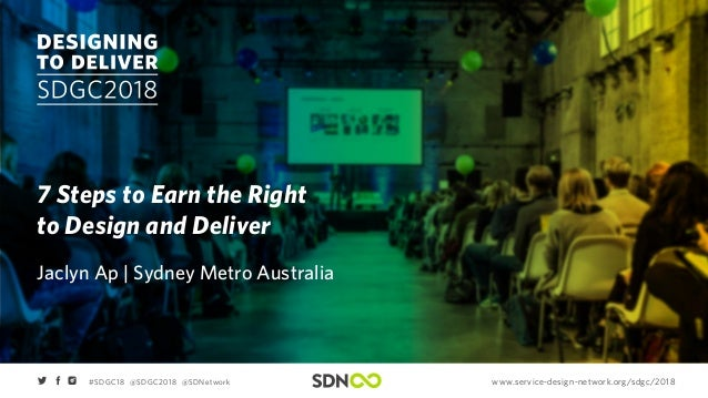 www.service-design-network.org/sdgc/2018#SDGC18 @SDGC2018 @SDNetwork 7 Steps to Earn the Right to Design and Deliver Jacly...