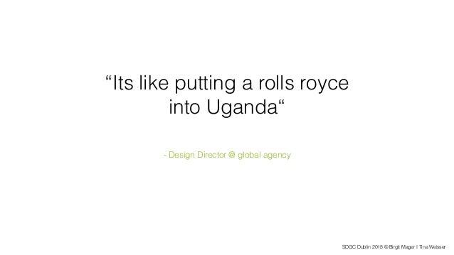 "SDGC Dublin 2018 © Birgit Mager I Tina Weisser ""Its like putting a rolls royce into Uganda"" - Design Director @ global age..."