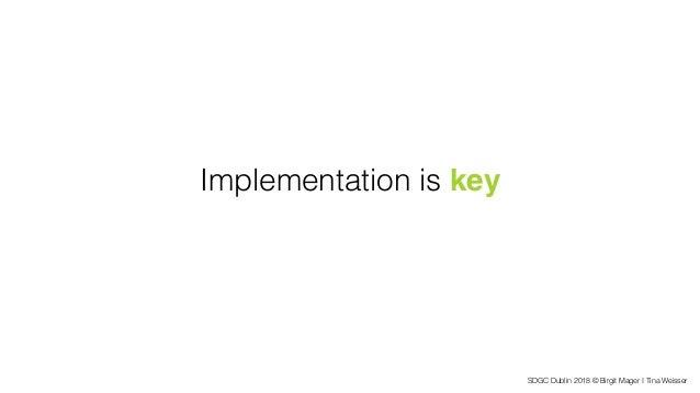 SDGC Dublin 2018 © Birgit Mager I Tina Weisser Implementation is key